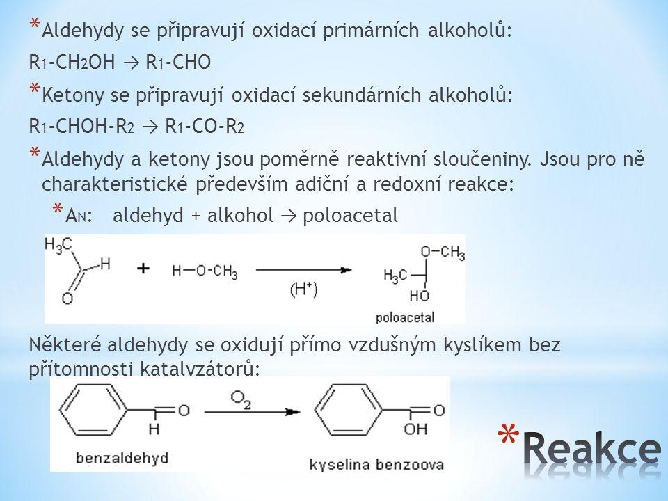 * Katalytickou oxidací aldehydů vznikají karboxylové kyseliny: * Oxidace ketonů dále neprobíhá, respektive probíhá za rozštěpení stávajícího uhlíkového řetězce.