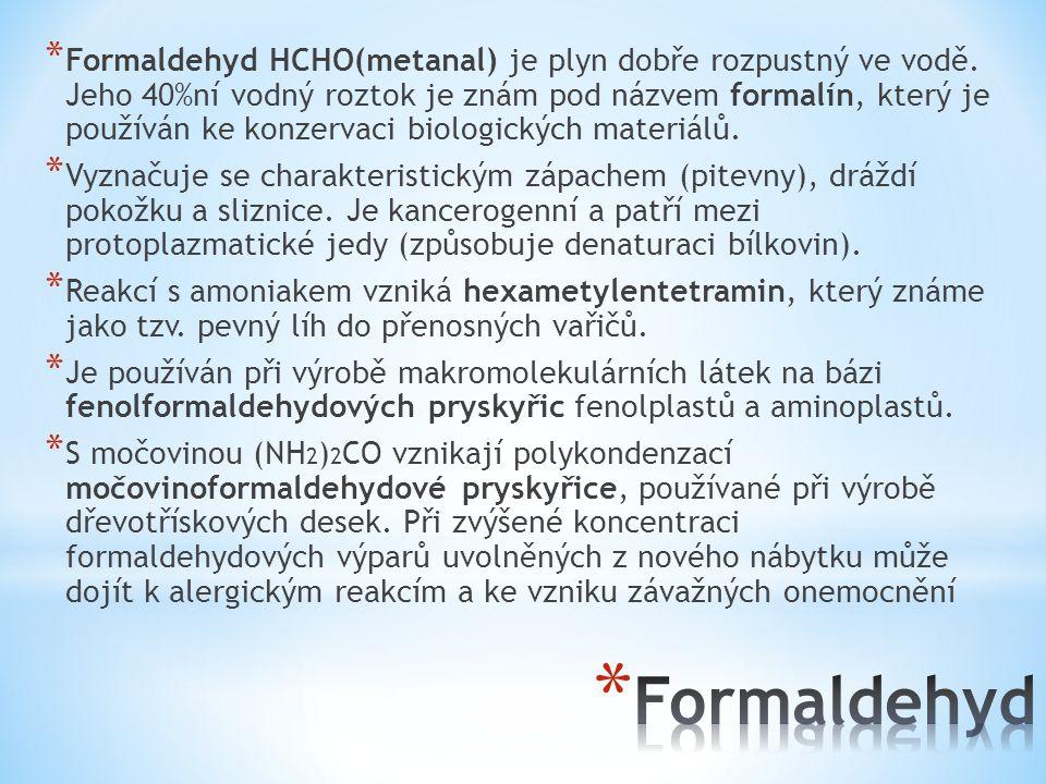 * Formaldehyd HCHO(metanal) je plyn dobře rozpustný ve vodě. Jeho 40%ní vodný roztok je znám pod názvem formalín, který je používán ke konzervaci biol