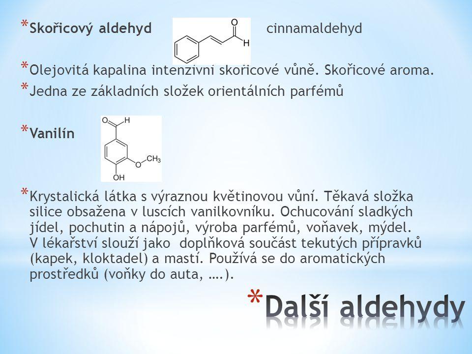 * Skořicový aldehyd cinnamaldehyd * Olejovitá kapalina intenzívní skořicové vůně. Skořicové aroma. * Jedna ze základních složek orientálních parfémů *