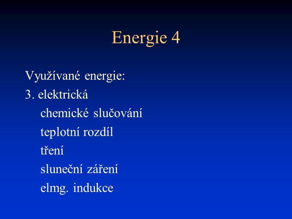 Energie 4 Využívané energie: 3. elektrická chemické slučování teplotní rozdíl tření sluneční záření elmg. indukce