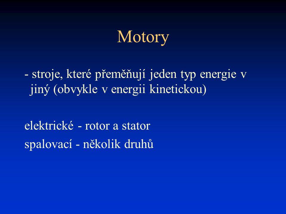 Motory - stroje, které přeměňují jeden typ energie v jiný (obvykle v energii kinetickou) elektrické - rotor a stator spalovací - několik druhů