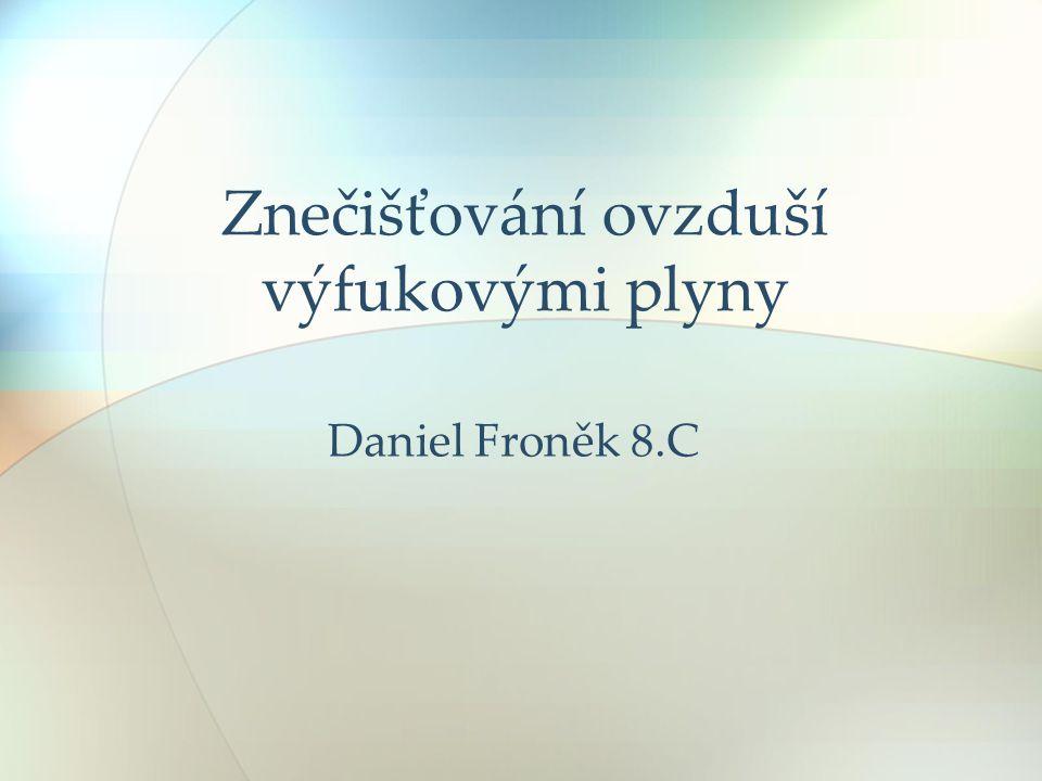 Znečišťování ovzduší výfukovými plyny Daniel Froněk 8.C