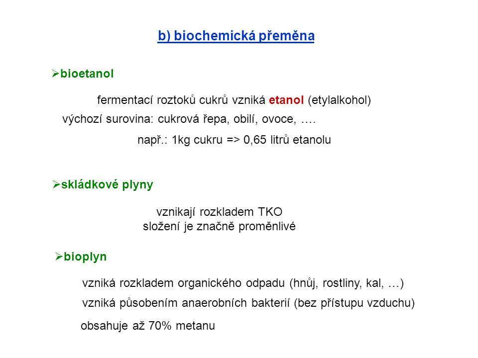 b) biochemická přeměna  bioetanol fermentací roztoků cukrů vzniká etanol (etylalkohol)  skládkové plyny vznikají rozkladem TKO složení je značně pro