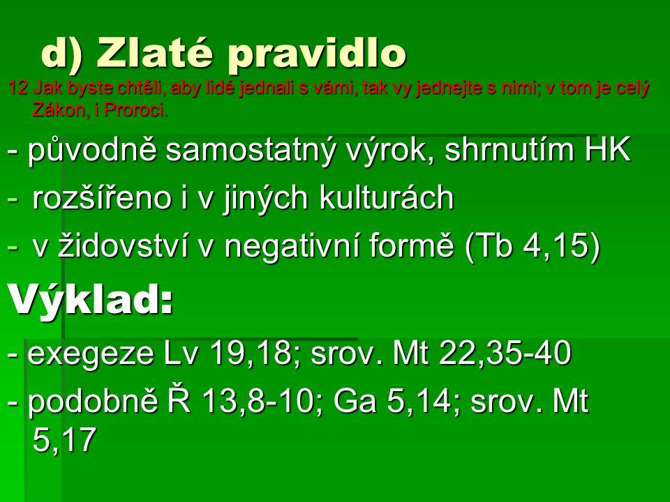 d) Zlaté pravidlo 12 Jak byste chtěli, aby lidé jednali s vámi, tak vy jednejte s nimi; v tom je celý Zákon, i Proroci. - původně samostatný výrok, sh