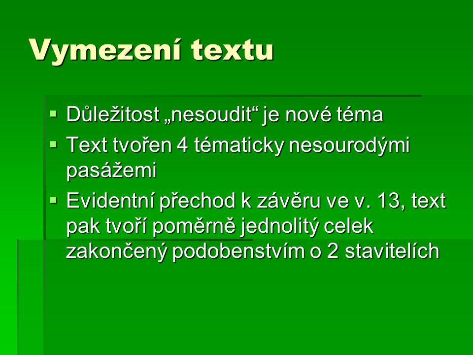 """Vymezení textu  Důležitost """"nesoudit"""" je nové téma  Text tvořen 4 tématicky nesourodými pasážemi  Evidentní přechod k závěru ve v. 13, text pak tvo"""