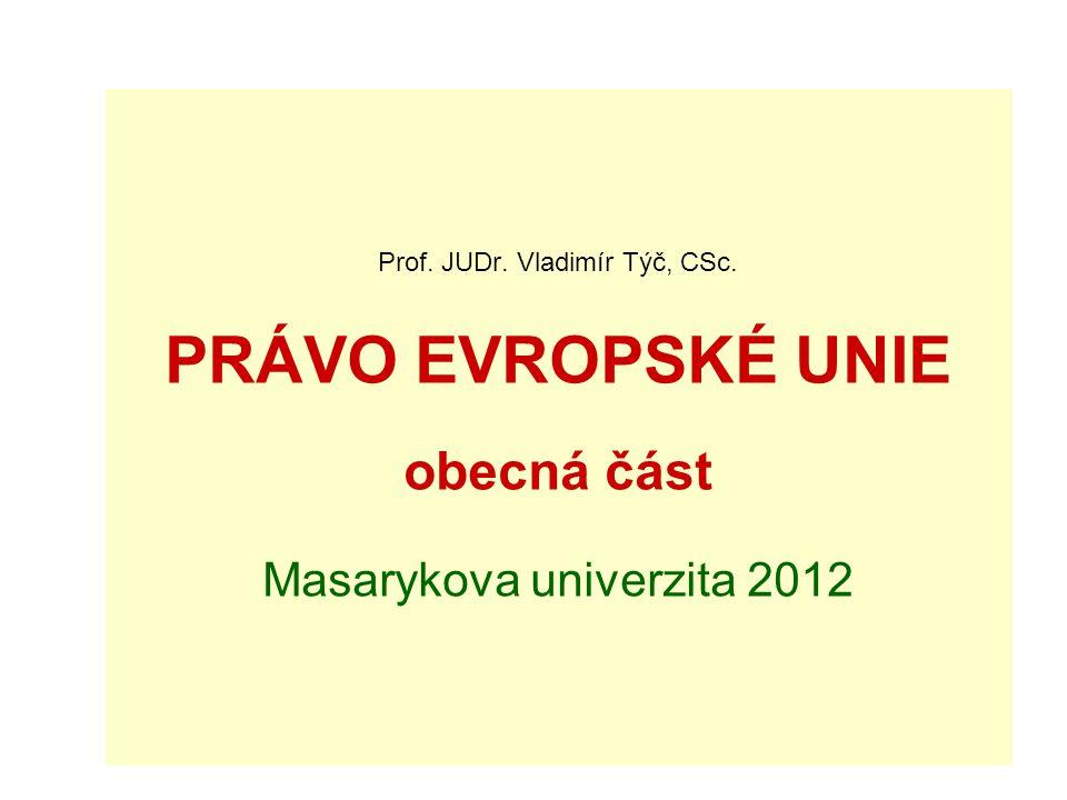 Prof. JUDr. Vladimír Týč, CSc. PRÁVO EVROPSKÉ UNIE obecná část Masarykova univerzita 2012