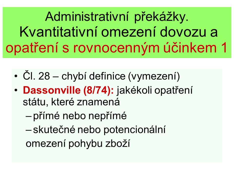 Administrativní překážky. Kvantitativní omezení dovozu a opatření s rovnocenným účinkem 1 Čl. 28 – chybí definice (vymezení) Dassonville (8/74): jakék