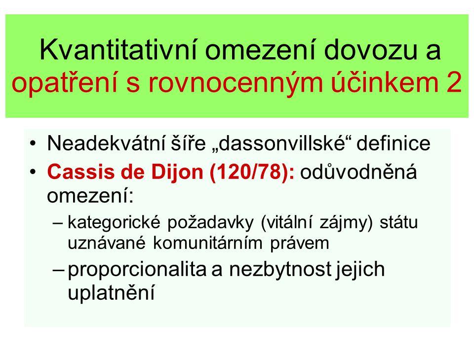 """Kvantitativní omezení dovozu a opatření s rovnocenným účinkem 2 Neadekvátní šíře """"dassonvillské"""" definice Cassis de Dijon (120/78): odůvodněná omezení"""