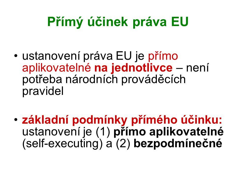 Přímý účinek práva EU ustanovení práva EU je přímo aplikovatelné na jednotlivce – není potřeba národních prováděcích pravidel základní podmínky příméh
