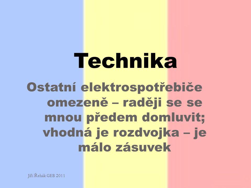Ostatní elektrospotřebiče omezeně – raději se se mnou předem domluvit; vhodná je rozdvojka – je málo zásuvek Technika Ji ř í Ř ehák GEB 2011