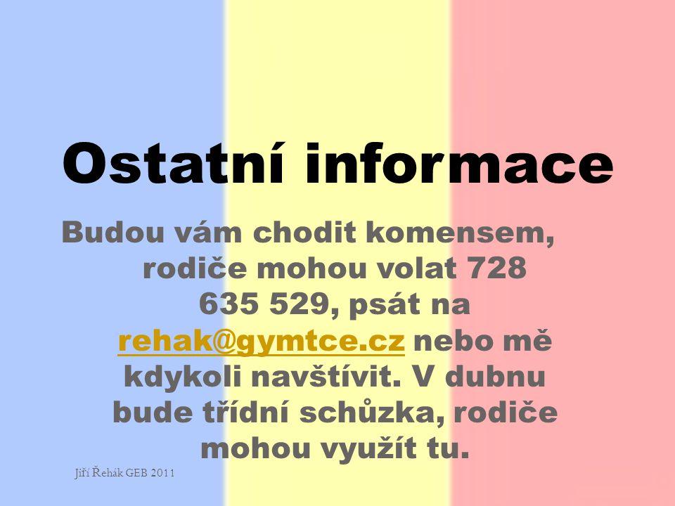Budou vám chodit komensem, rodiče mohou volat 728 635 529, psát na rehak@gymtce.cz nebo mě kdykoli navštívit.