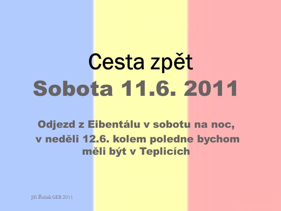 Sobota 11.6.2011 Odjezd z Eibentálu v sobotu na noc, v neděli 12.6.