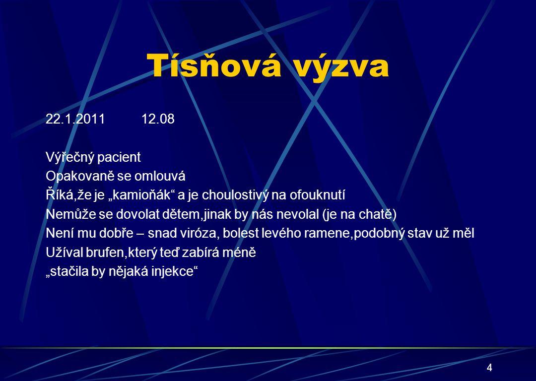 """22.1.2011 12.08 Výřečný pacient Opakovaně se omlouvá Říká,že je """"kamioňák"""" a je choulostivý na ofouknutí Nemůže se dovolat dětem,jinak by nás nevolal"""