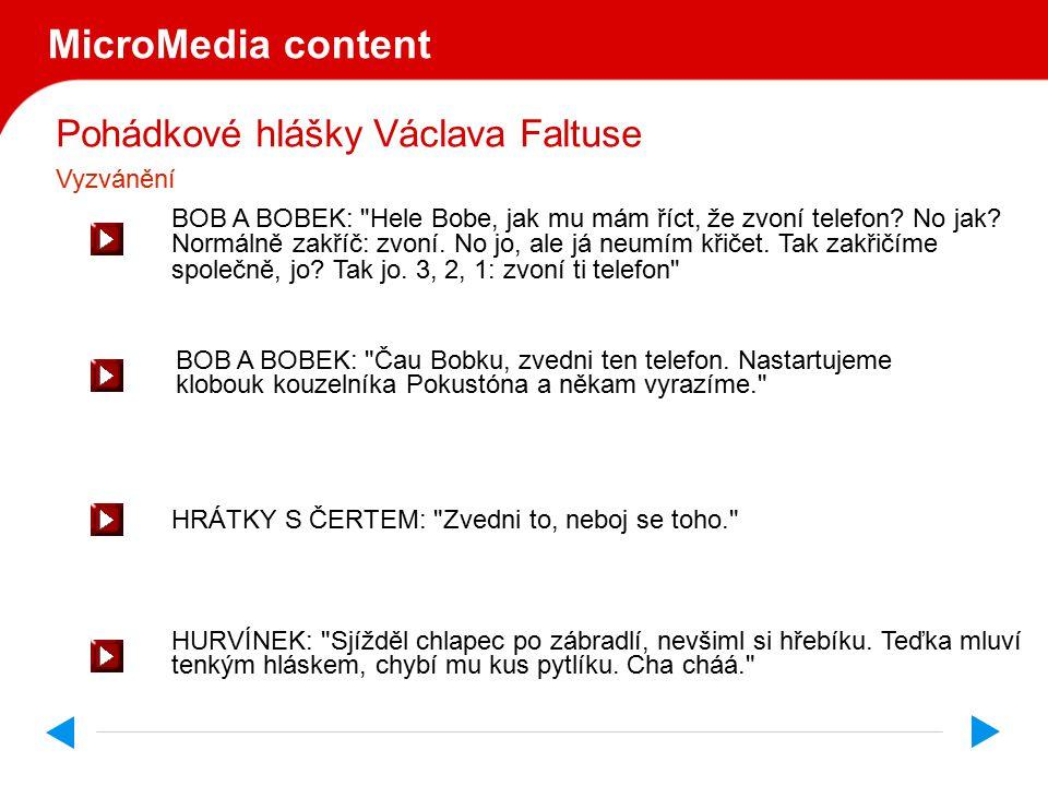 Pohádkové hlášky Václava Faltuse MicroMedia content BOB A BOBEK: Hele Bobe, jak mu mám říct, že zvoní telefon.