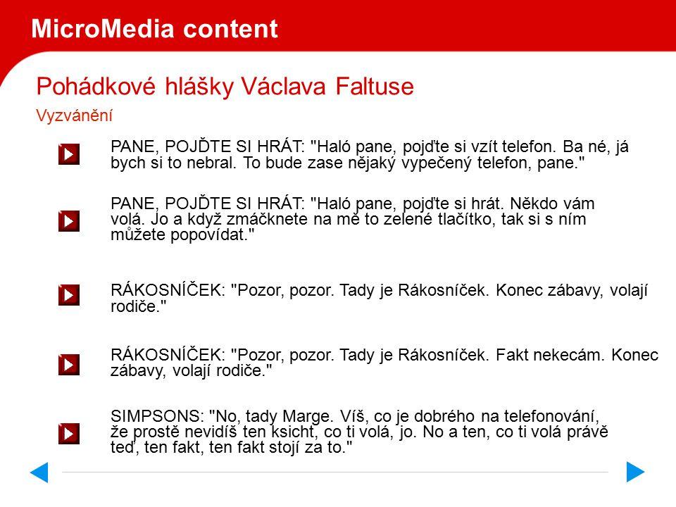 Pohádkové hlášky Václava Faltuse MicroMedia content PANE, POJĎTE SI HRÁT: Haló pane, pojďte si vzít telefon.