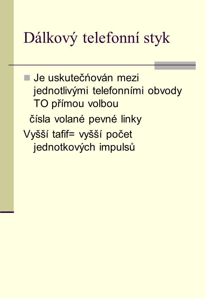 Dálkový telefonní styk Je uskutečńován mezi jednotlivými telefonními obvody TO přímou volbou čísla volané pevné linky Vyšší tafif= vyšší počet jednotk