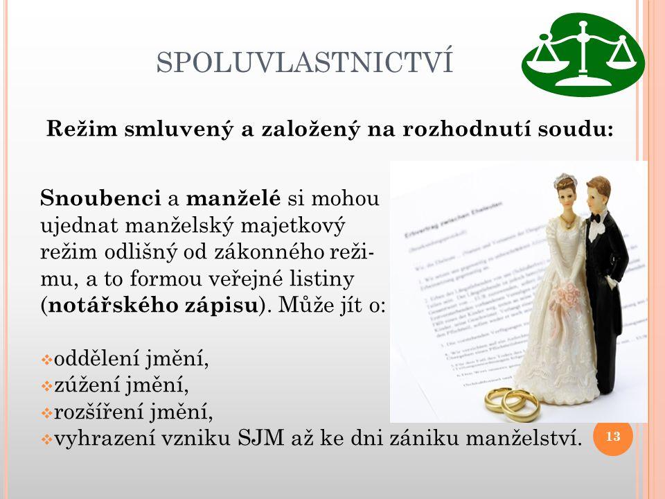 SPOLUVLASTNICTVÍ Režim smluvený a založený na rozhodnutí soudu: Snoubenci a manželé si mohou ujednat manželský majetkový režim odlišný od zákonného re