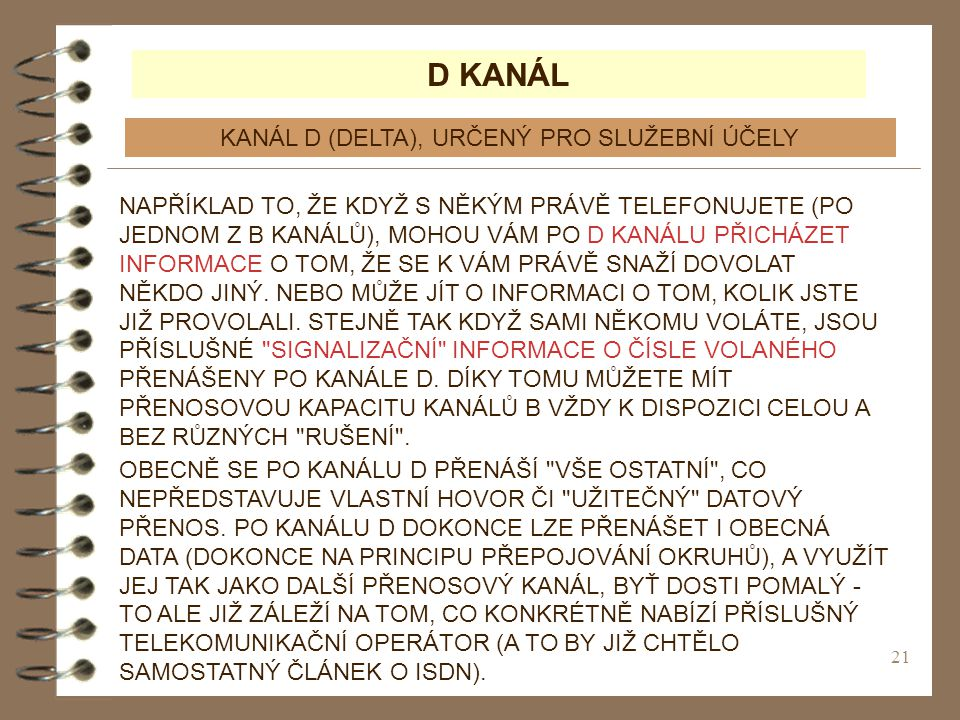 21 D KANÁL KANÁL D (DELTA), URČENÝ PRO SLUŽEBNÍ ÚČELY NAPŘÍKLAD TO, ŽE KDYŽ S NĚKÝM PRÁVĚ TELEFONUJETE (PO JEDNOM Z B KANÁLŮ), MOHOU VÁM PO D KANÁLU P