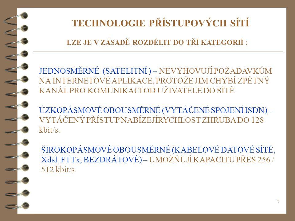 7 TECHNOLOGIE PŘÍSTUPOVÝCH SÍTÍ LZE JE V ZÁSADĚ ROZDĚLIT DO TŘÍ KATEGORIÍ : JEDNOSMĚRNÉ (SATELITNÍ ) – NEVYHOVUJÍ POŽADAVKŮM NA INTERNETOVÉ APLIKACE,