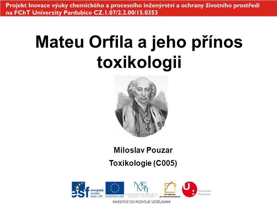 Mateu Orfila a jeho přínos toxikologii Miloslav Pouzar Toxikologie (C005)