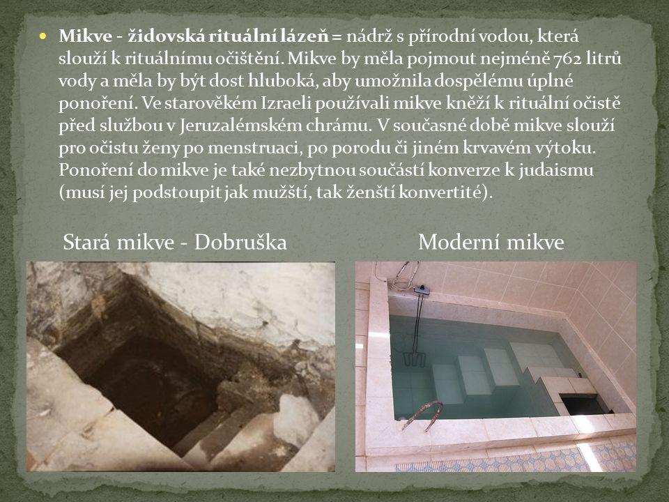 Mikve - židovská rituální lázeň = nádrž s přírodní vodou, která slouží k rituálnímu očištění.