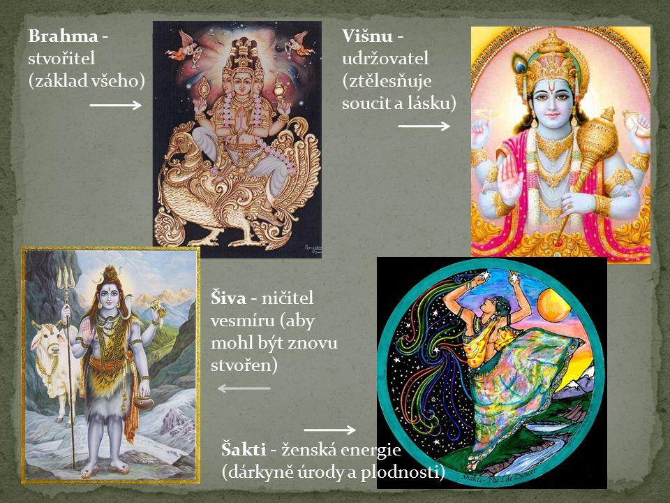 Brahma - stvořitel (základ všeho) Višnu - udržovatel (ztělesňuje soucit a lásku) Šiva - ničitel vesmíru (aby mohl být znovu stvořen) Šakti - ženská energie (dárkyně úrody a plodnosti)