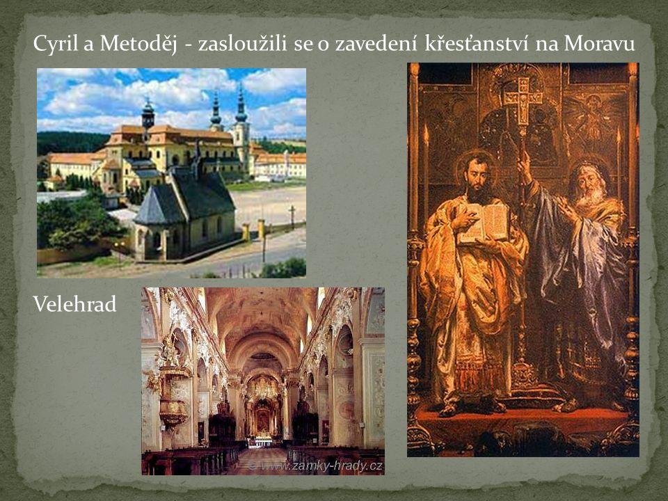 Cyril a Metoděj - zasloužili se o zavedení křesťanství na Moravu Velehrad