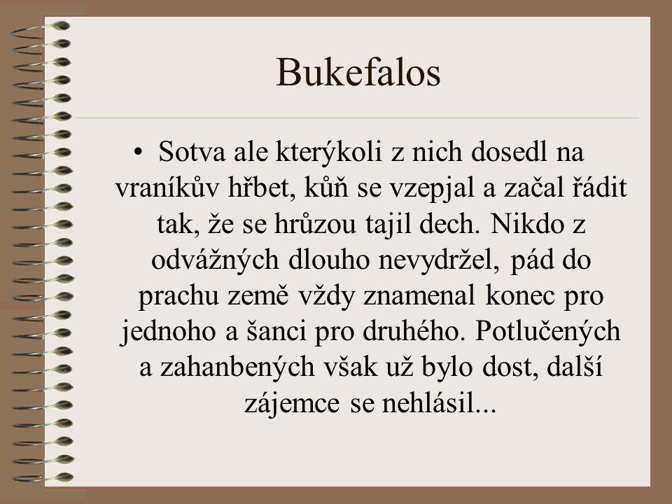 Bukefalos Sotva ale kterýkoli z nich dosedl na vraníkův hřbet, kůň se vzepjal a začal řádit tak, že se hrůzou tajil dech.