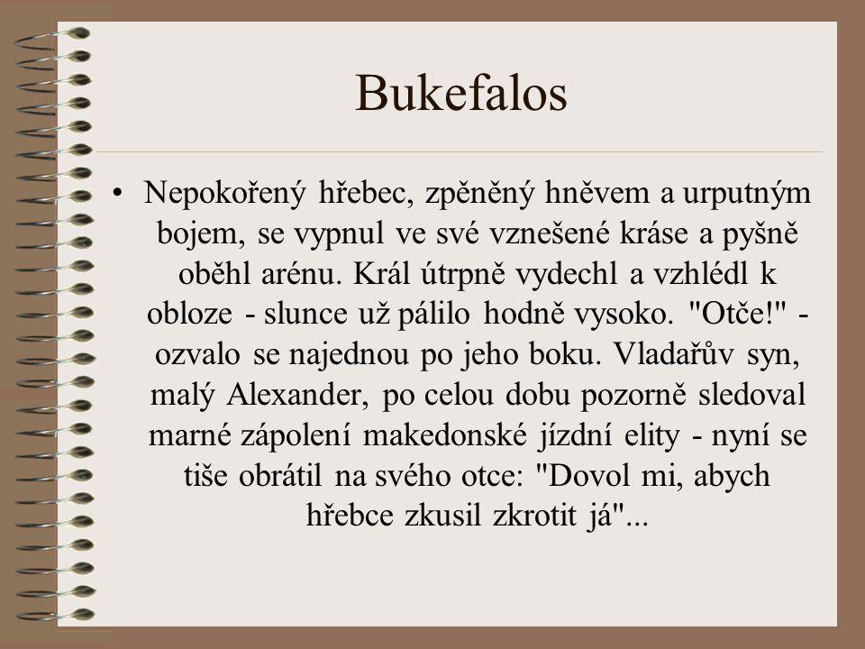 Bukefalos Nepokořený hřebec, zpěněný hněvem a urputným bojem, se vypnul ve své vznešené kráse a pyšně oběhl arénu.