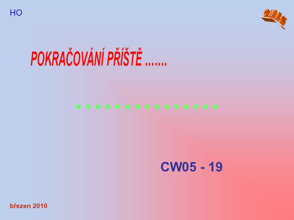 březen 2010 HO …………… CW05 - 19