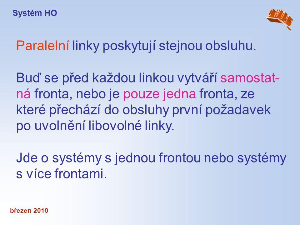 březen 2010 Paralelní linky poskytují stejnou obsluhu. Buď se před každou linkou vytváří samostat- ná fronta, nebo je pouze jedna fronta, ze které pře