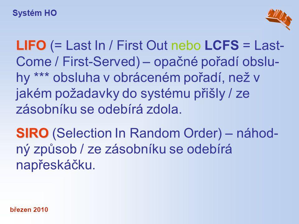 březen 2010 LIFO LIFO (= Last In / First Out nebo LCFS = Last- Come / First-Served) – opačné pořadí obslu- hy *** obsluha v obráceném pořadí, než v ja