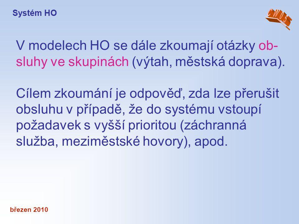 březen 2010 V modelech HO se dále zkoumají otázky ob- sluhy ve skupinách (výtah, městská doprava). Cílem zkoumání je odpověď, zda lze přerušit obsluhu