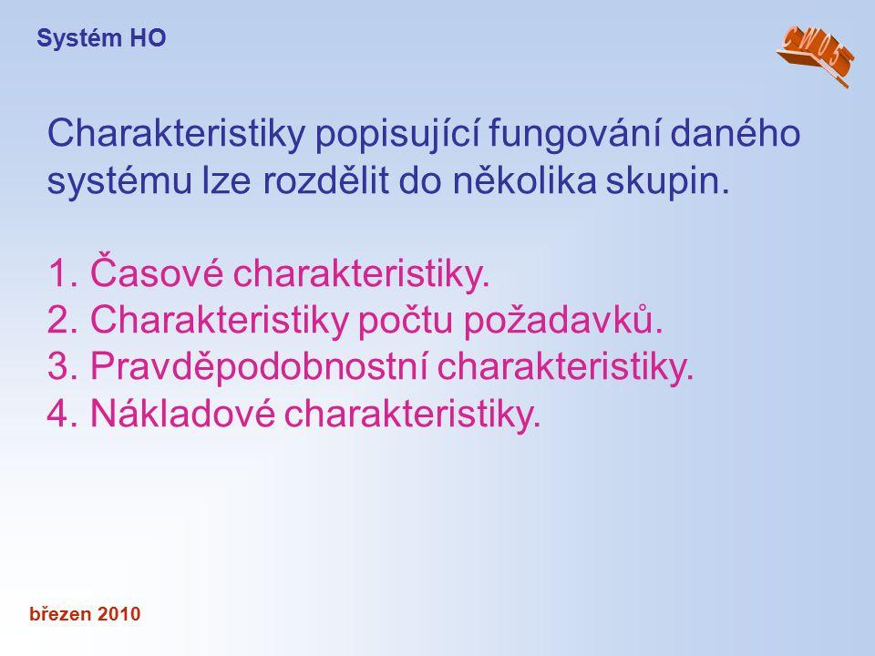 březen 2010 Charakteristiky popisující fungování daného systému lze rozdělit do několika skupin. 1. Časové charakteristiky. 2. Charakteristiky počtu p
