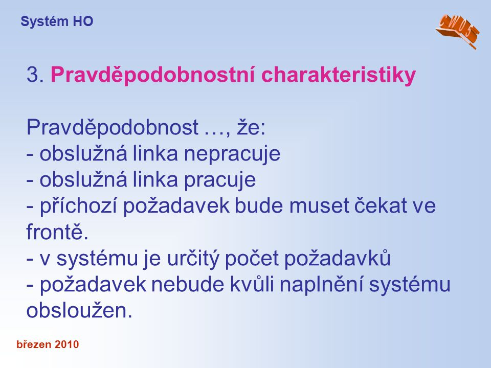 březen 2010 3. Pravděpodobnostní charakteristiky Pravděpodobnost …, že: - obslužná linka nepracuje - obslužná linka pracuje - příchozí požadavek bude