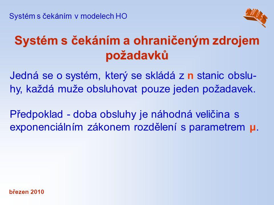 březen 2010 Systém s čekáním a ohraničeným zdrojem požadavků Systém s čekáním v modelech HO Jedná se o systém, který se skládá z n stanic obslu- hy, k