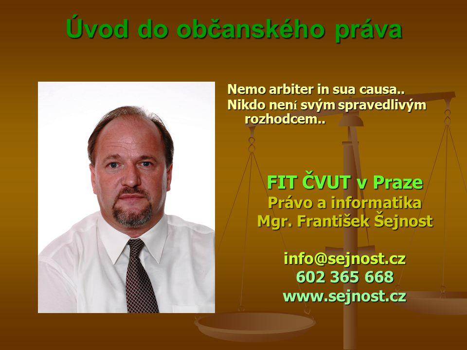 Úvod do občanského práva Úvod do občanského práva Nemo arbiter in sua causa..