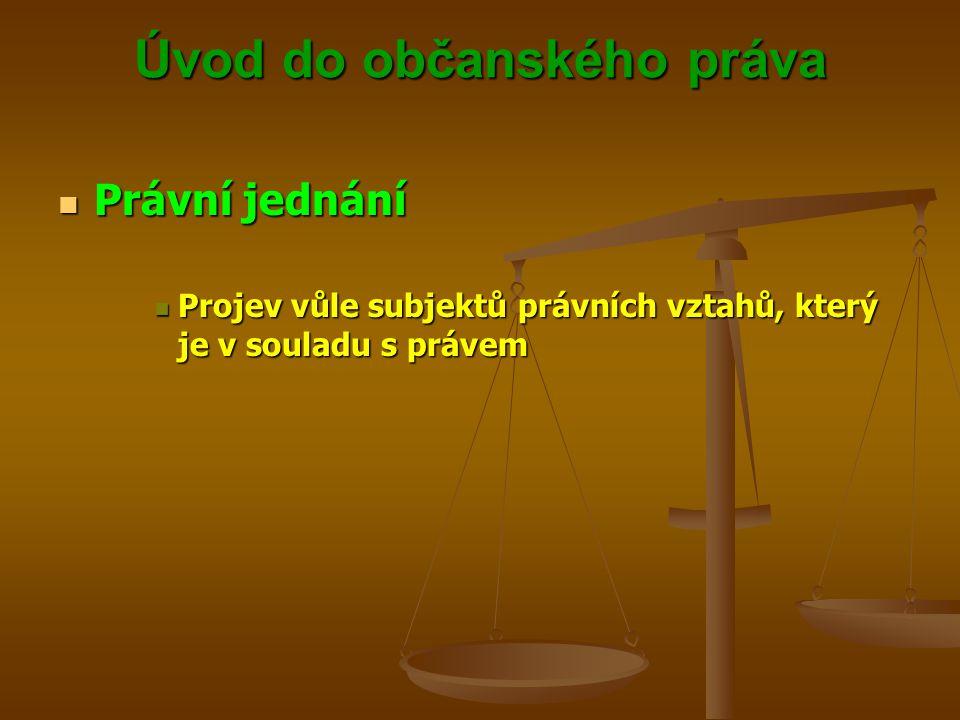 Úvod do občanského práva Právní jednání Právní jednání Projev vůle subjektů právních vztahů, který je v souladu s právem Projev vůle subjektů právních vztahů, který je v souladu s právem