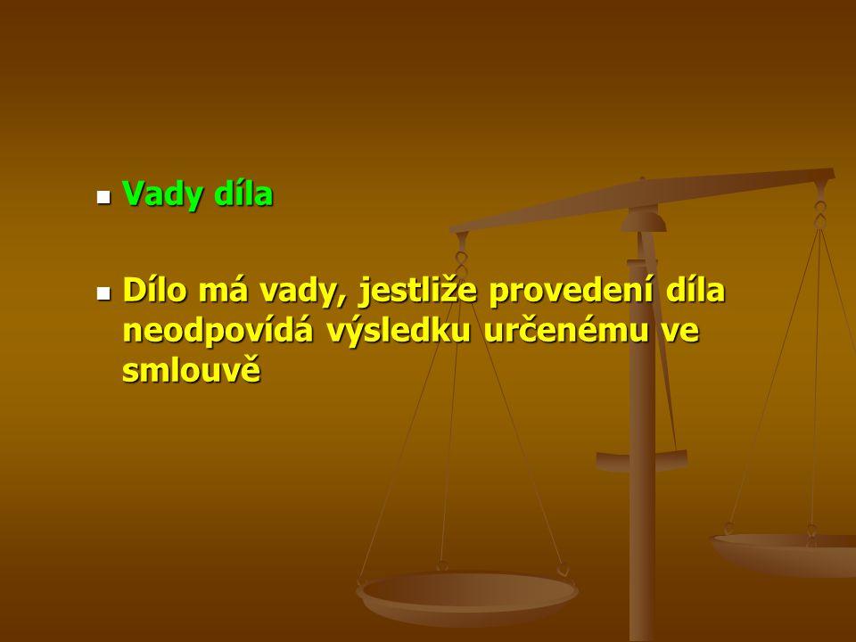 Vady díla Vady díla Dílo má vady, jestliže provedení díla neodpovídá výsledku určenému ve smlouvě Dílo má vady, jestliže provedení díla neodpovídá výsledku určenému ve smlouvě