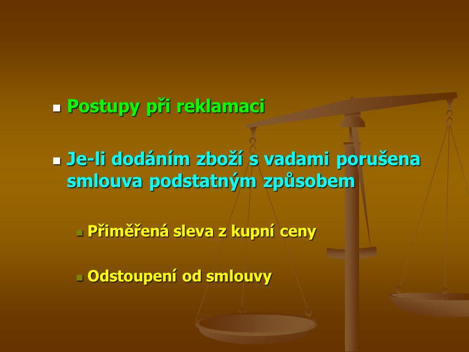 Postupy při reklamaci Postupy při reklamaci Je-li dodáním zboží s vadami porušena smlouva podstatným způsobem Je-li dodáním zboží s vadami porušena smlouva podstatným způsobem Přiměřená sleva z kupní ceny Přiměřená sleva z kupní ceny Odstoupení od smlouvy Odstoupení od smlouvy