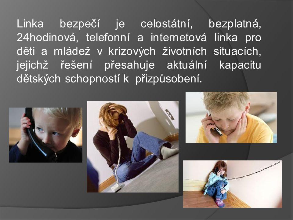 Linka bezpečí je celostátní, bezplatná, 24hodinová, telefonní a internetová linka pro děti a mládež v krizových životních situacích, jejichž řešení přesahuje aktuální kapacitu dětských schopností k přizpůsobení.