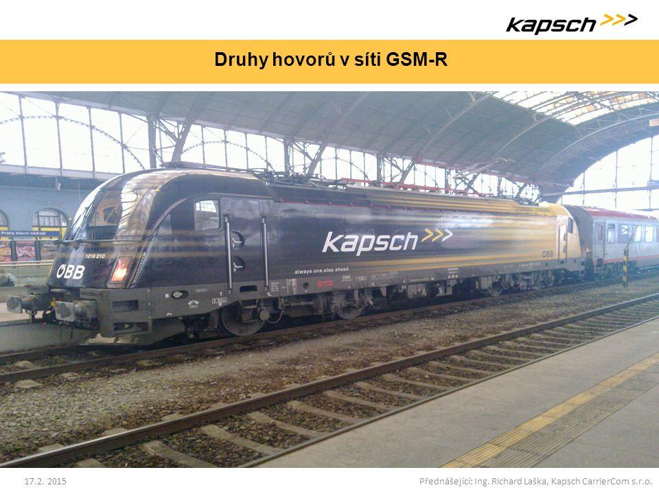 Druhy hovorů v síti GSM-R 17.2. 2015Přednášející: Ing. Richard Laška, Kapsch CarrierCom s.r.o.