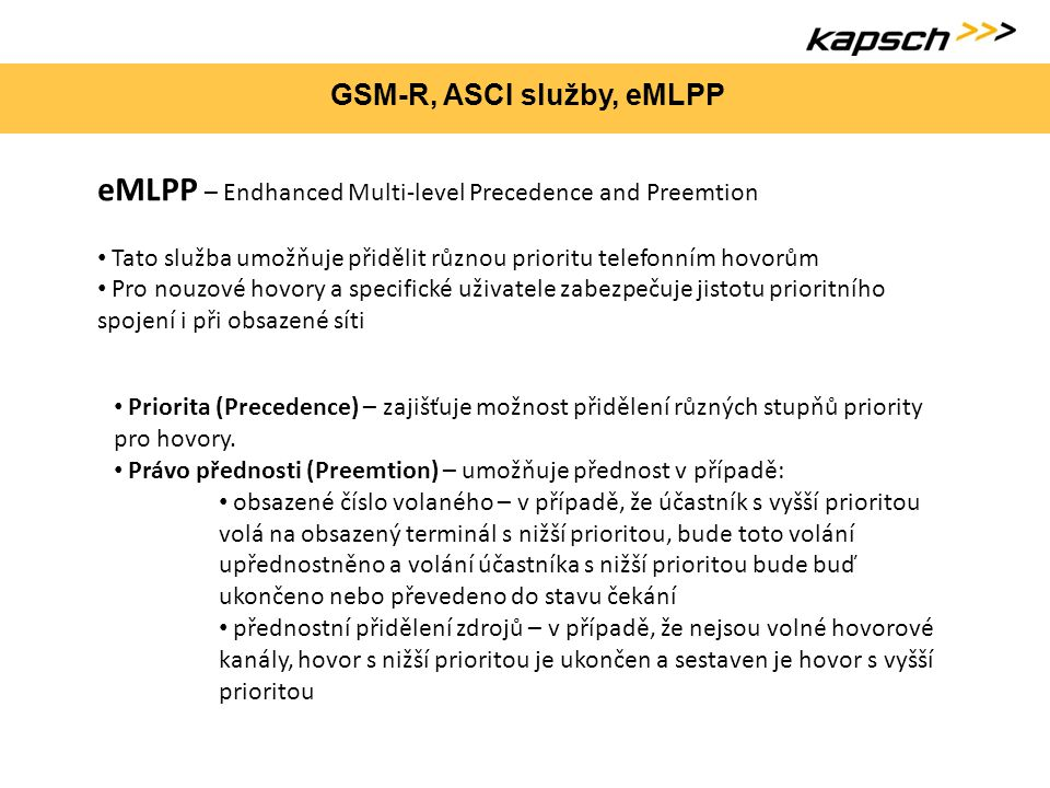 GSM-R, ASCI služby, eMLPP eMLPP – Endhanced Multi-level Precedence and Preemtion Tato služba umožňuje přidělit různou prioritu telefonním hovorům Pro