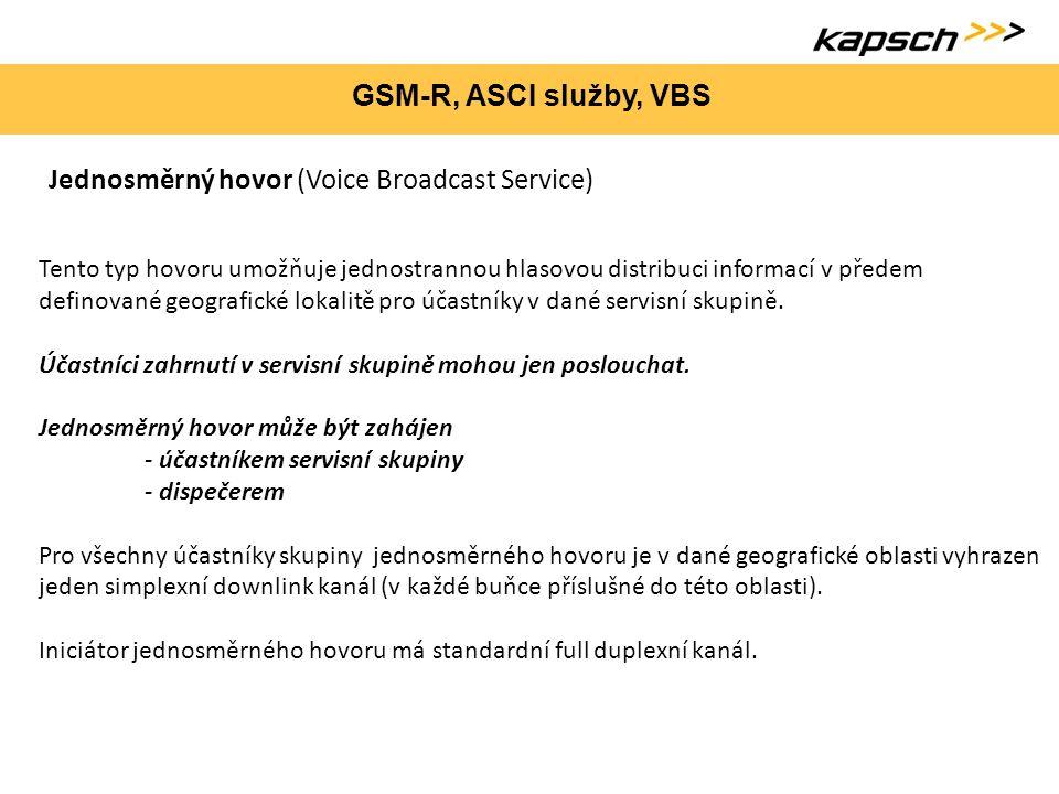 GSM-R, ASCI služby, VBS Jednosměrný hovor (Voice Broadcast Service) Tento typ hovoru umožňuje jednostrannou hlasovou distribuci informací v předem def