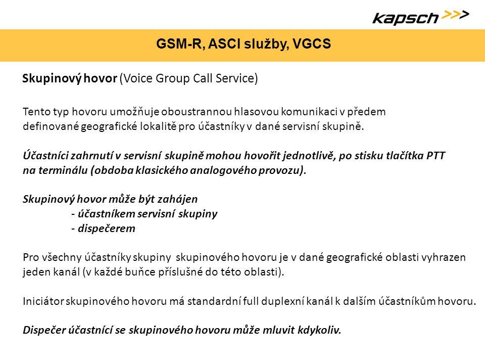 GSM-R, ASCI služby, VGCS Skupinový hovor (Voice Group Call Service) Tento typ hovoru umožňuje oboustrannou hlasovou komunikaci v předem definované geo