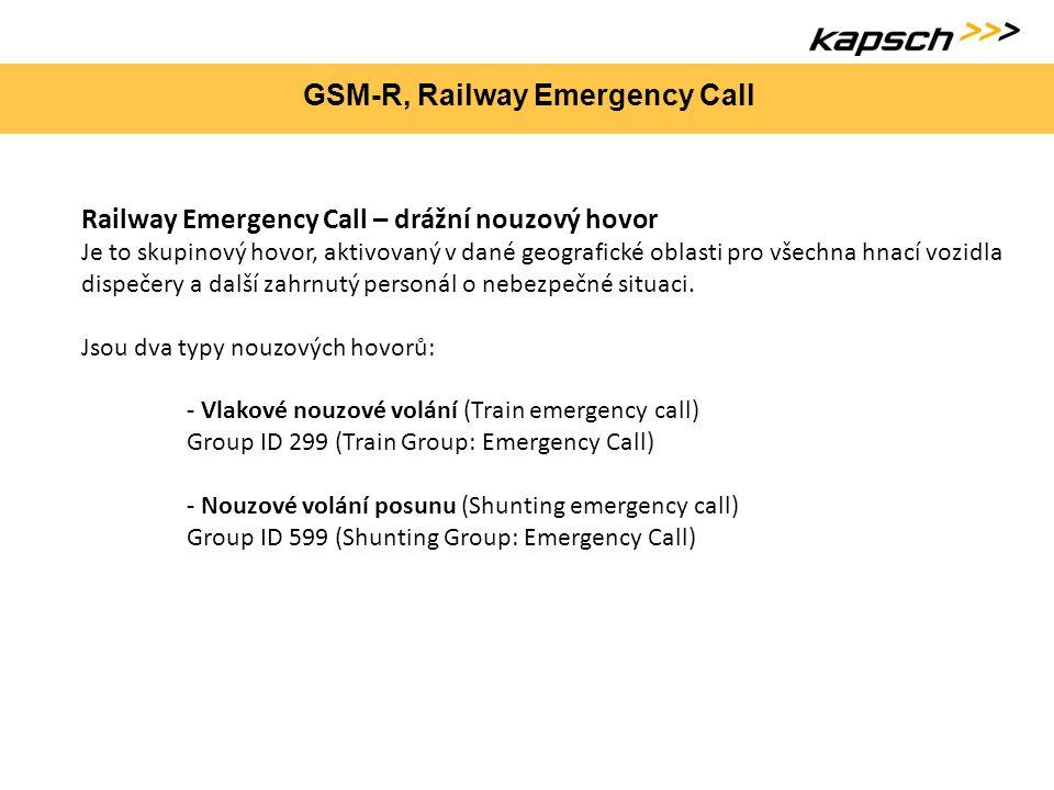 GSM-R, Railway Emergency Call Railway Emergency Call – drážní nouzový hovor Je to skupinový hovor, aktivovaný v dané geografické oblasti pro všechna h