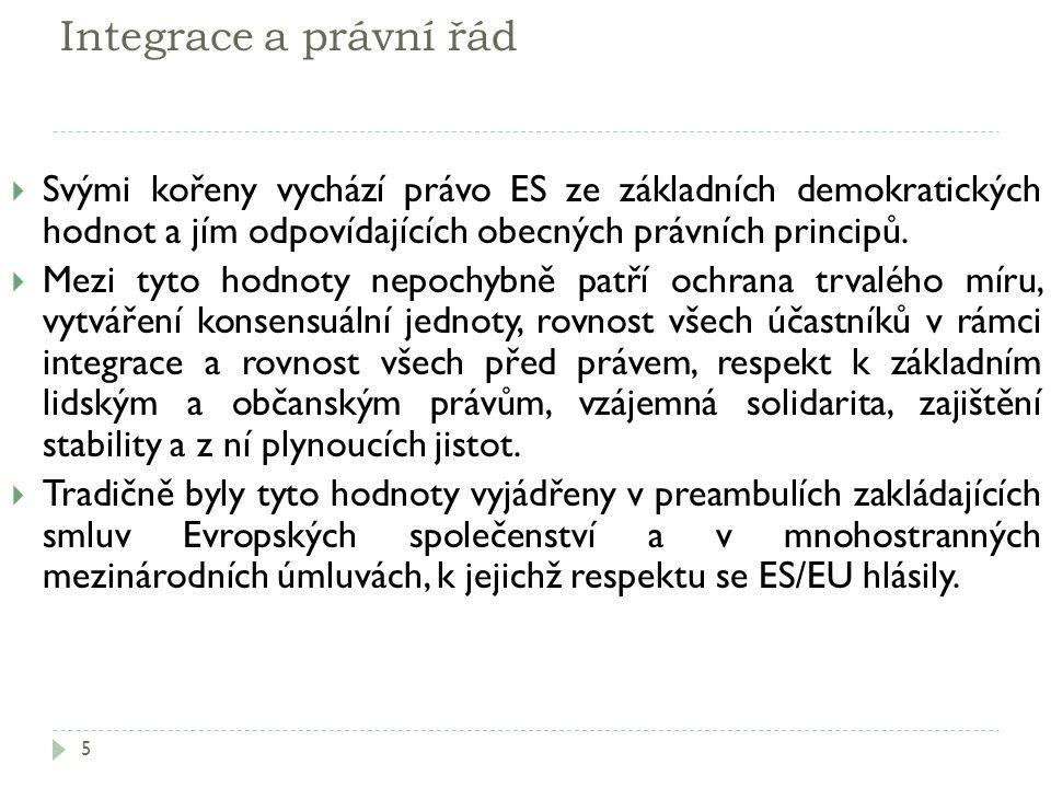 Integrace a právní řád 5  Svými kořeny vychází právo ES ze základních demokratických hodnot a jím odpovídajících obecných právních principů.  Mezi t