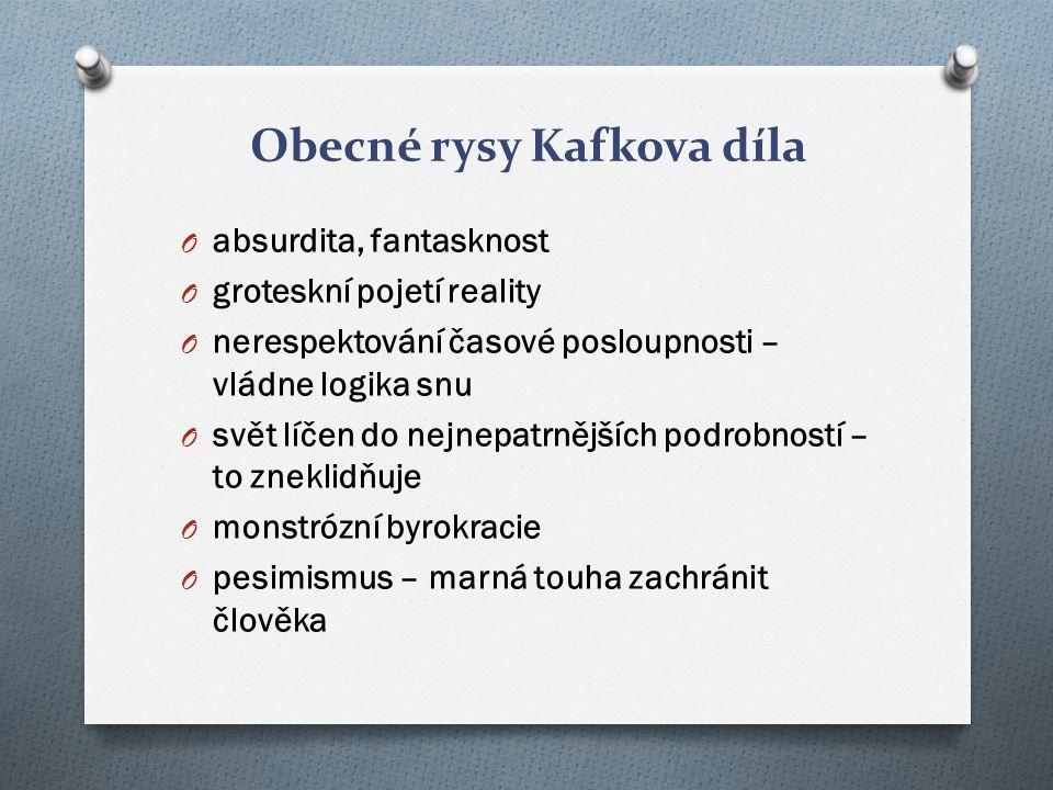 Obecné rysy Kafkova díla O absurdita, fantasknost O groteskní pojetí reality O nerespektování časové posloupnosti – vládne logika snu O svět líčen do