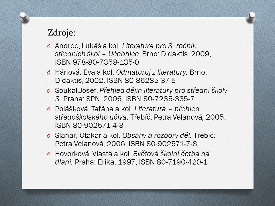 Zdroje: O Andree, Lukáš a kol. Literatura pro 3. ročník středních škol – Učebnice. Brno: Didaktis, 2009, ISBN 978-80-7358-135-0 O Hánová, Eva a kol. O