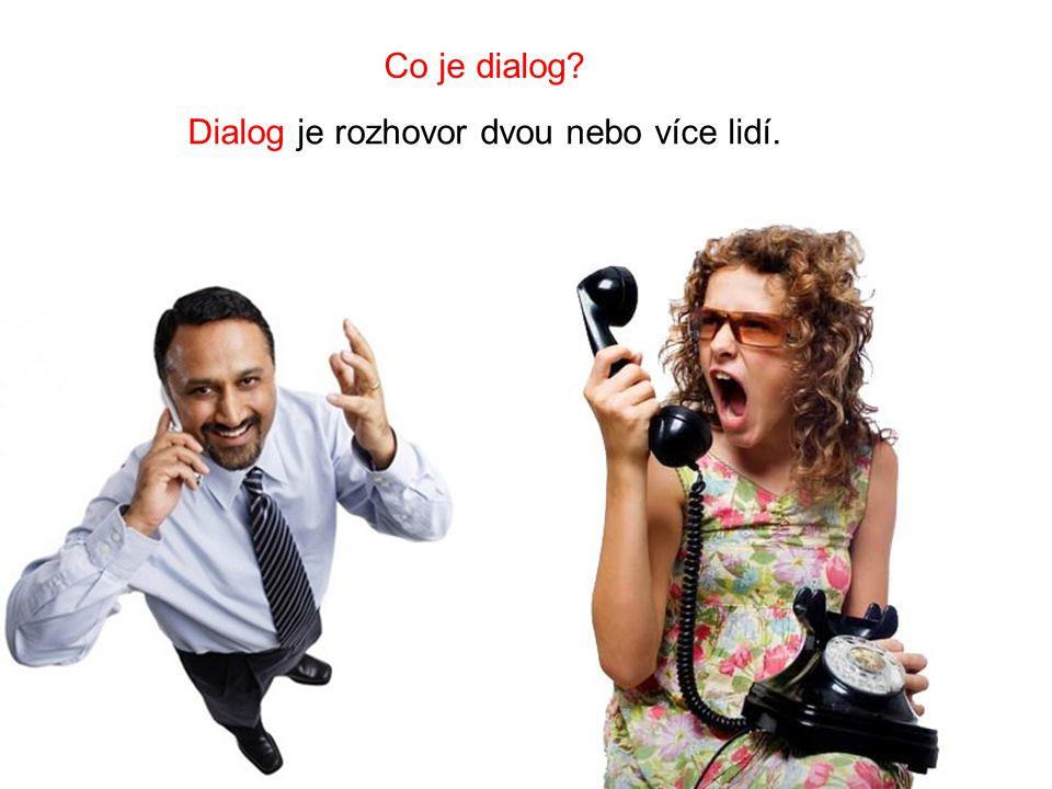 Co je dialog? Dialog je rozhovor dvou nebo více lidí.